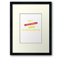 It's a BANGALTER thing, you wouldn't understand !! Framed Print