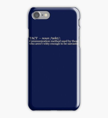 Tact - Communication method used by those who aren't witty enough to be sarcastic iPhone Case/Skin