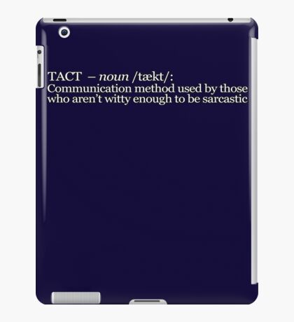 Tact - Communication method used by those who aren't witty enough to be sarcastic iPad Case/Skin