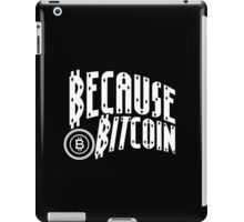 Because Bitcoin iPad Case/Skin