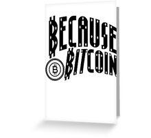 Because Bitcoin Greeting Card