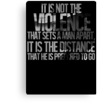 It is not the violence that sets a man apart, it is the distance that he is prepared to go Canvas Print