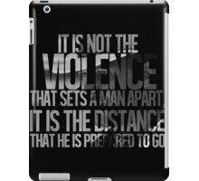 It is not the violence that sets a man apart, it is the distance that he is prepared to go iPad Case/Skin