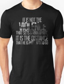 It is not the violence that sets a man apart, it is the distance that he is prepared to go T-Shirt