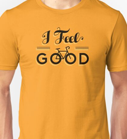 Cycling Makes Me Feel Good - Rider Motivation Unisex T-Shirt