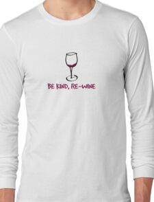Be kind, re-wine Long Sleeve T-Shirt