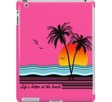 Life's Better at the Beach iPad Case/Skin