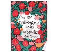 I Have Nothing to do Today but Smile Poster