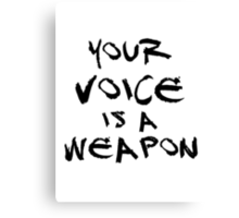 Your Voice is a Weapon (Ver1) Canvas Print