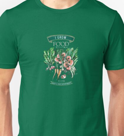 I Grow Food, What's Your Superpower? Unisex T-Shirt