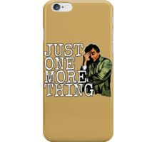 Just one more thing! iPhone Case/Skin