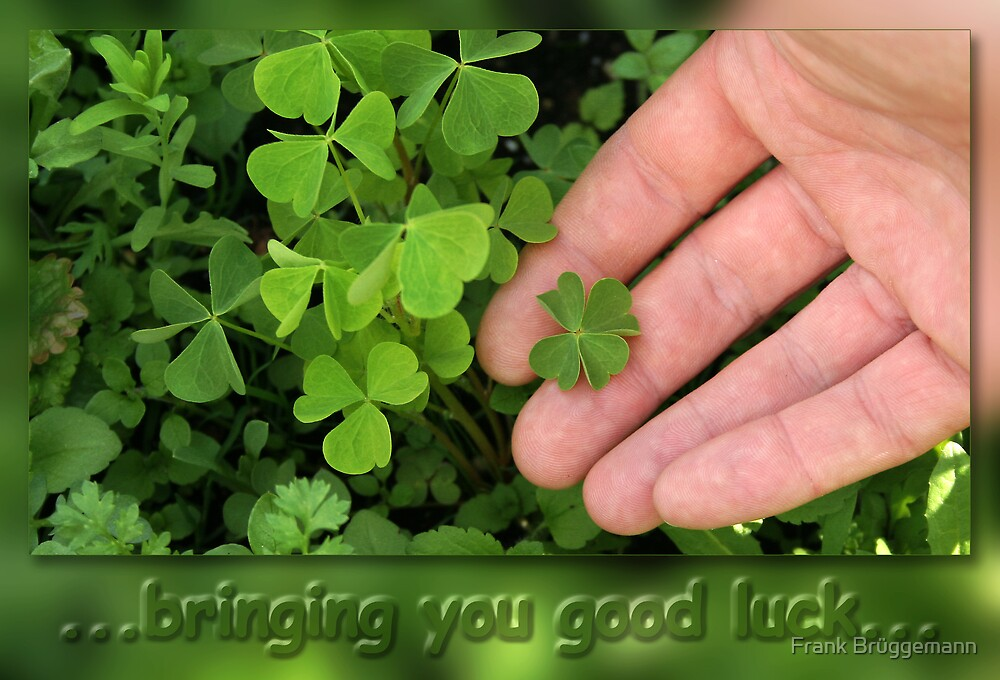 ...bringing you good luck... by Frank Brüggemann