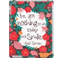 I Have Nothing to do Today but Smile iPad Case/Skin
