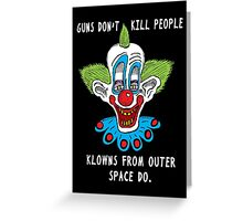 Killer Klowns Kill People Greeting Card