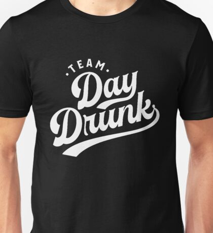 Team Day Drunk Funny T-shirt for Men and Women Unisex T-Shirt