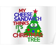 My cheese sandwich thinks it's a Christmas tree Poster