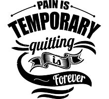 Pain Is Temporary Quitting Is Forever Photographic Print
