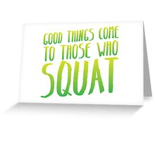Good things come to those who SQUAT Greeting Card