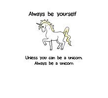 Always Be Yourself - Unicorn Photographic Print