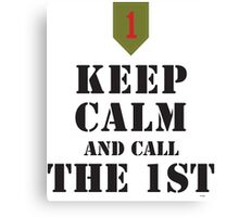 KEEP CALM AND CALL THE 1ST Canvas Print