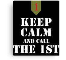 KEEP CALM AND CALL THE 1ST Canvas Print