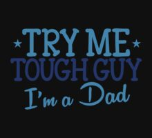 Try me TOUGH GUY I'm a DAD by jazzydevil