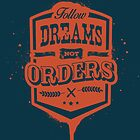 FOLLOW DREAMS NOT ORDERS dirty by snevi