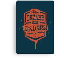 FOLLOW DREAMS NOT ORDERS dirty Canvas Print