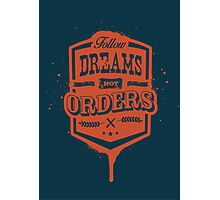 FOLLOW DREAMS NOT ORDERS dirty Photographic Print