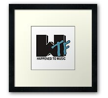WTF Happened To Music Framed Print