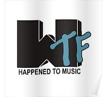 WTF Happened To Music Poster