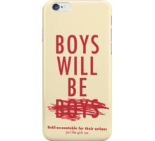Boys Will Be Held Accountable For Their Actions iPhone Case/Skin