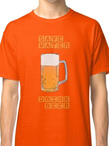 Save water - drink beer Classic T-Shirt