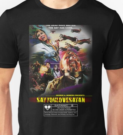Say You Love Satan 80s Horror Podcast - Day of the Dead Unisex T-Shirt