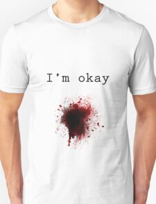 Bullet Wound - I'm Okay T-Shirt