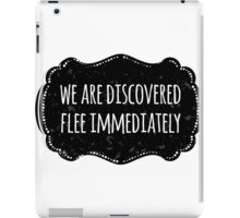 We are discovered, flee immediately iPad Case/Skin
