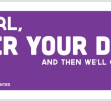 Hey Girl, Neuter Your Dog and Then We'll Cuddle Sticker