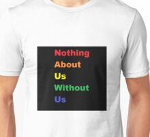Nothing About Us Without Us Unisex T-Shirt