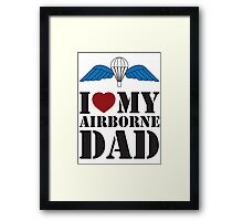 I LOVE MY AIRBORNE DAD Framed Print