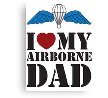I LOVE MY AIRBORNE DAD Canvas Print