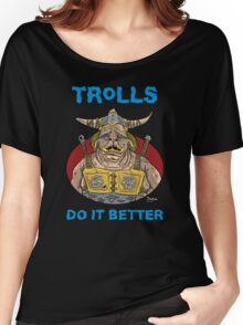 Trolls do it better Women's Relaxed Fit T-Shirt