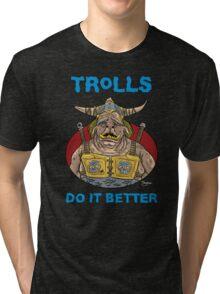 Trolls do it better Tri-blend T-Shirt