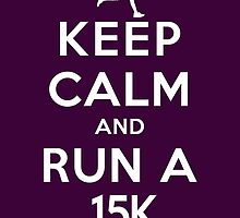 Keep Calm and Run a 15k Female (DS) by rachaelroyalty