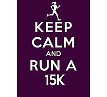 Keep Calm and Run a 15k Female (DS) Photographic Print