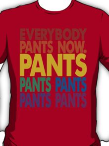Everybody pants now T-Shirt