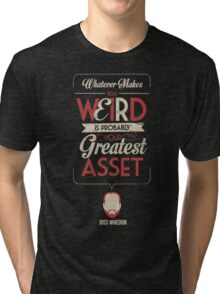 Whatever Makes You Weird Tri-blend T-Shirt