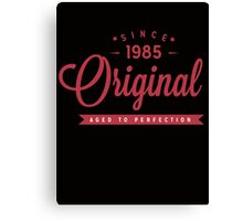 Since 1985 Original Aged To Perfection Canvas Print