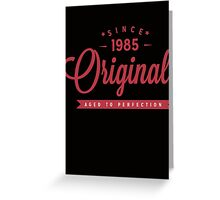 Since 1985 Original Aged To Perfection Greeting Card