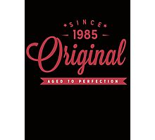 Since 1985 Original Aged To Perfection Photographic Print