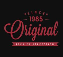 Since 1985 Original Aged To Perfection by rardesign
